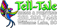 Tell Tale Signs & Printing - Williams Lake, British Columbia - 250.398.7446